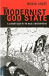 The Modernist God State: A Literary Study of the Nazis' Christian Reich