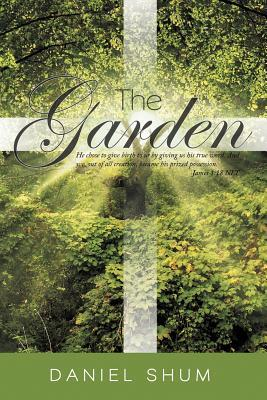 The Garden: He Chose to Give Birth to Us by Giving Us His True Word. and We, Out of All Creation, Became His Prized Possession. Ja