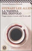 La tazzina del diavolo: Viaggio intorno al mondo sulle vie del caffè