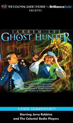 Jarrem Lee - Ghost Hunter - The Disappearance of James Jephcott, The Terror of Crabtree Cottage, The Haunting of Private Wilkinson and The Mystery of Grange Manor: A Radio Dramatization