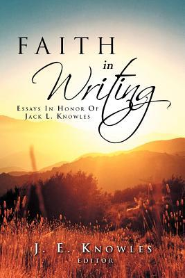 Faith in Writing: Essays in Honor of Jack L. Knowles