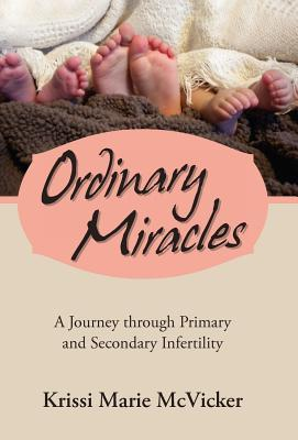 Ordinary Miracles: A Journey Through Primary and Secondary Infertility