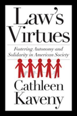 Law's Virtues  Fostering Autonomy and Solidarity in American Society