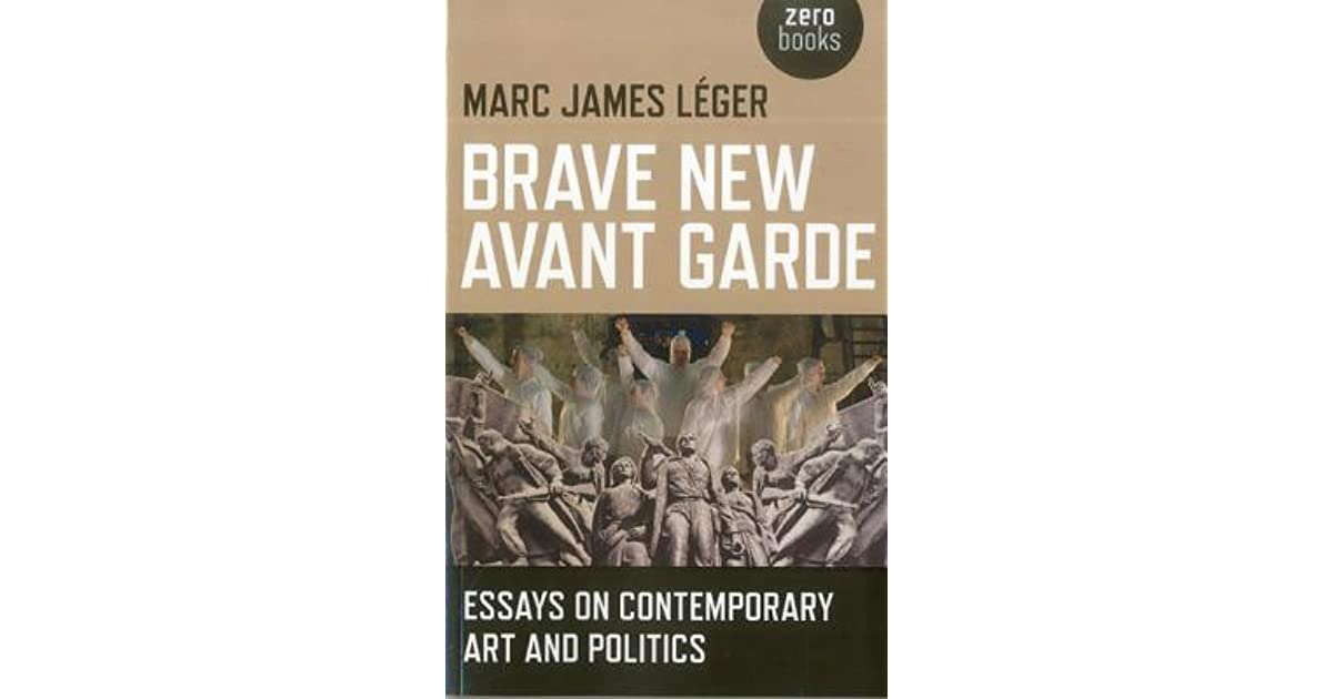 Brave New Avant Garde Essays On Contemporary Art And Politics By  Brave New Avant Garde Essays On Contemporary Art And Politics By Marc  James Leger Compare Online Will Writing Services also An Essay On Newspaper  Get Phd Online