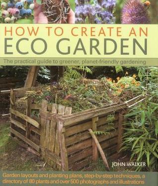 How to Create an Eco Garden by John    Walker