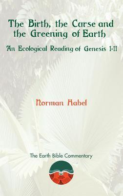 The Birth, the Curse and the Greening of Earth An Ecological Reading of Genesis 1-11