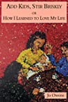 Add Kids, Stir Briskly: Or How I Learned to Love my Life