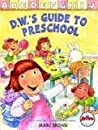 D.W.'s Guide to Preschool by Marc Brown