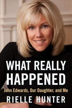 What Really Happened John Edwards, Our Daughter, and Me