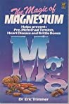 Magic of Magnesium by Eric J. Trimmer
