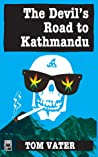 The Devil's Road To Kathmandu by Tom Vater