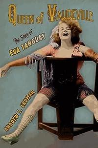 Queen of Vaudeville: The Story of Eva Tanguay