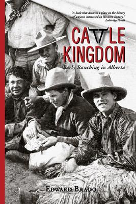 Cattle Kingdom: Early Ranching in Alberta