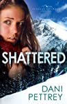 Review ebook Shattered (Alaskan Courage, #2) by Dani Pettrey