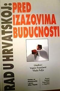 Rad u Hrvatskoj : pred izazovima budućnosti