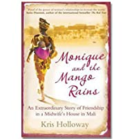 Monique and the Mango Rains: The Extraordinary Story of Friendship in a Midwife's House in Mali