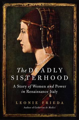 The Deadly Sisterhood: A Story of Women and Power in Renaissance Italy