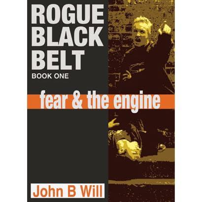 ROGUE BLACK BELT: fear & the engine