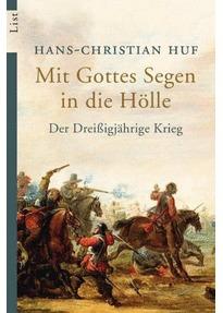 Mit Gottes Segen In Die Hölle: Der Dreissigjährige Krieg