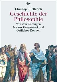 Geschichte der Philosophie. Von den Anfängen bis zur Gegenwart und Östliches Denken