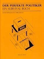 Der Perfekte Politiker ein Survival Buch