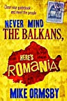 Never Mind the Balkans, Here's Romania by Mike Ormsby
