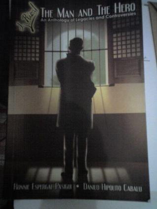 Jose Rizal: The Man and the Hero (An Anthology of Legacies and Controversies)