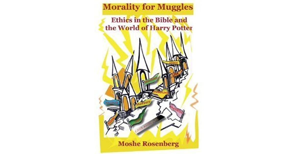 Morality for Muggles: Ethics in the Bible and the World of Harry