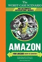Amazon: You Decide How to Survive! (The Worst-Case Scenario Ultimate Adventure, #3)