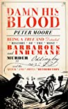 Damn His Blood: Being a True and Detailed History of the Most Barbarous and Inhumane Murder at Oddingley and the Quick and Awful Retribution