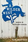 A Wilder West: Rodeo in Western Canada