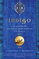 Indigo:In Search of the Color That Seduced the World