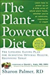 The Plant-Powered Diet: The Lifelong Eating Plan for Achieving Optimal Health, Beginning Today