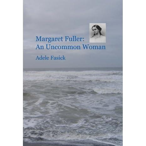 Margaret Fuller: An Uncommon Woman