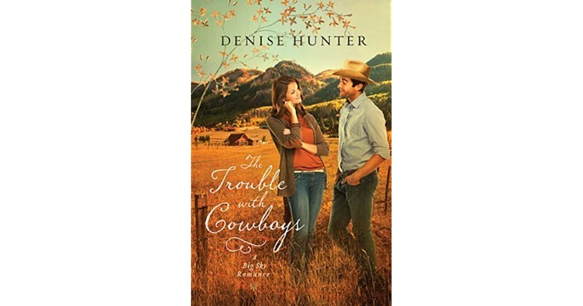 The Trouble With Cowboys A Big Sky Romance 3 By Denise Hunter