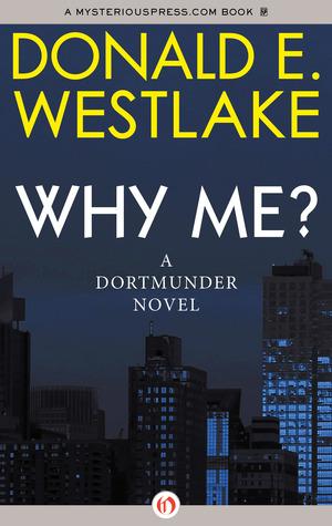 Why Me? (Dortmunder, #5)
