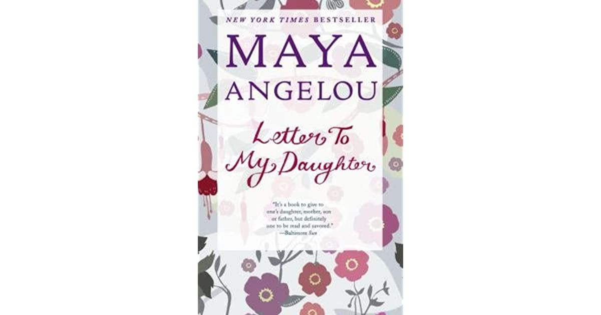 letter to my daughter maya angelou letter to my by angelou 36481