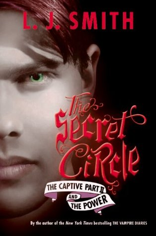 The Captive Part II / The Power (The Secret Circle, #2-3)