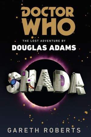 Shada (Doctor Who) The Lost Adventure by Douglas Adams by Gareth Roberts