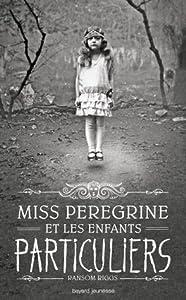 Miss Peregrine et les enfants particuliers (Miss Peregrine et les enfants particuliers, #1)