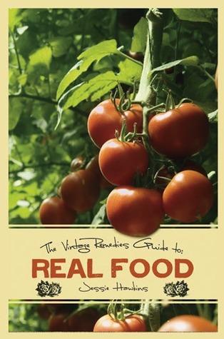 Vintage Remedies Guide to Real Food by Jessie Hawkins