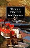 Three Fevers by Leo Walmsley