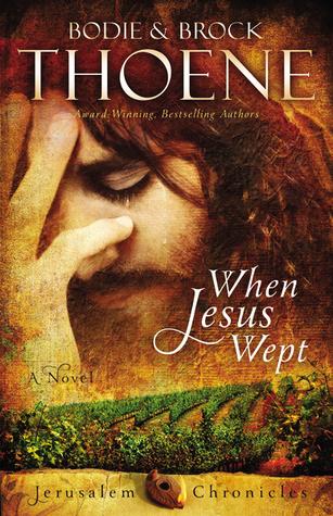 When Jesus Wept (The Jerusalem Chronicles #1) by Bodie Thoene