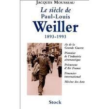 Le Siècle De Paul Louis Weiller, 1893 1993: As De L'aviation De La Grande Guerre, Pionnier De L'industrie Aéronautique, Précurseur D'air France, Financier International, Mécène Des Arts