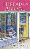 Thread on Arrival (An Embroidery Mystery, #5)