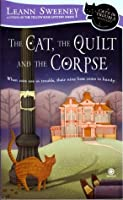 The Cat, the Quilt and the Corpse (A Cats In Trouble Mystery, #1)