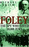 Foley: The Spy Who Saved 10, 000 Jews