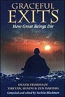 Graceful Exits: How Great Beings Die: Death Stories of Tibetan, Hindu and Zen Masters