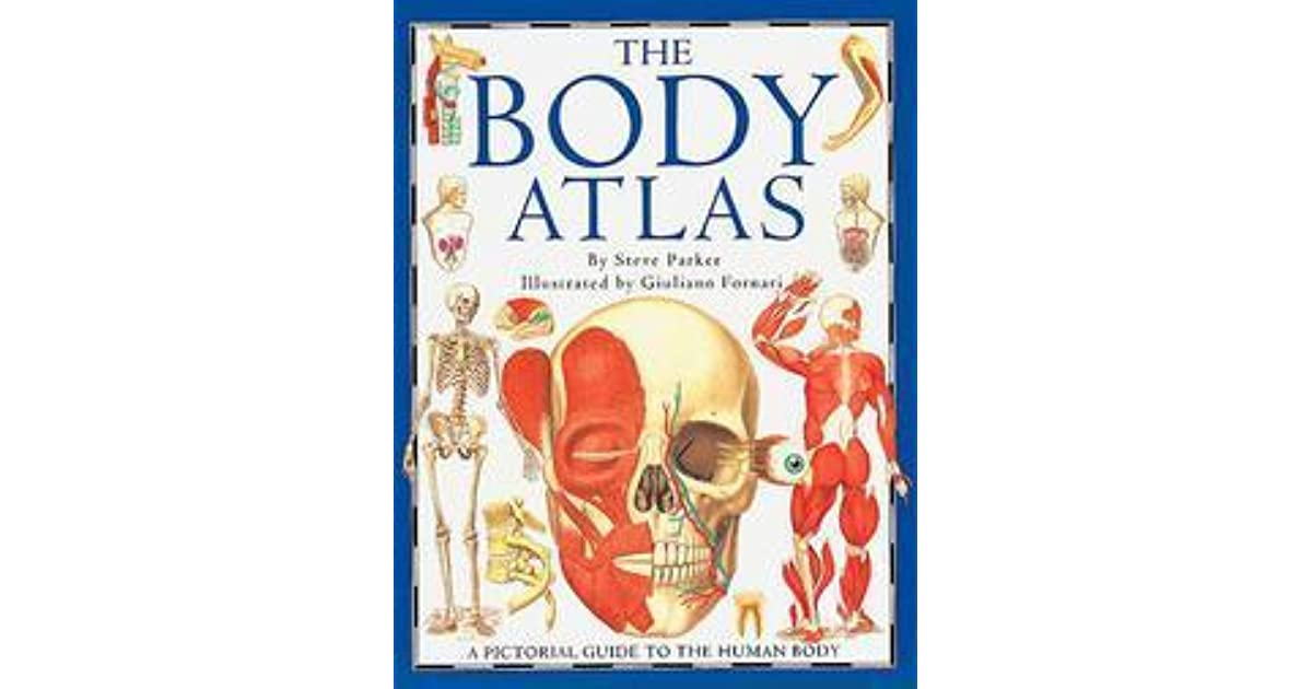 The Body Atlas A Pictorial Guide To The Human Body By Steve Parker