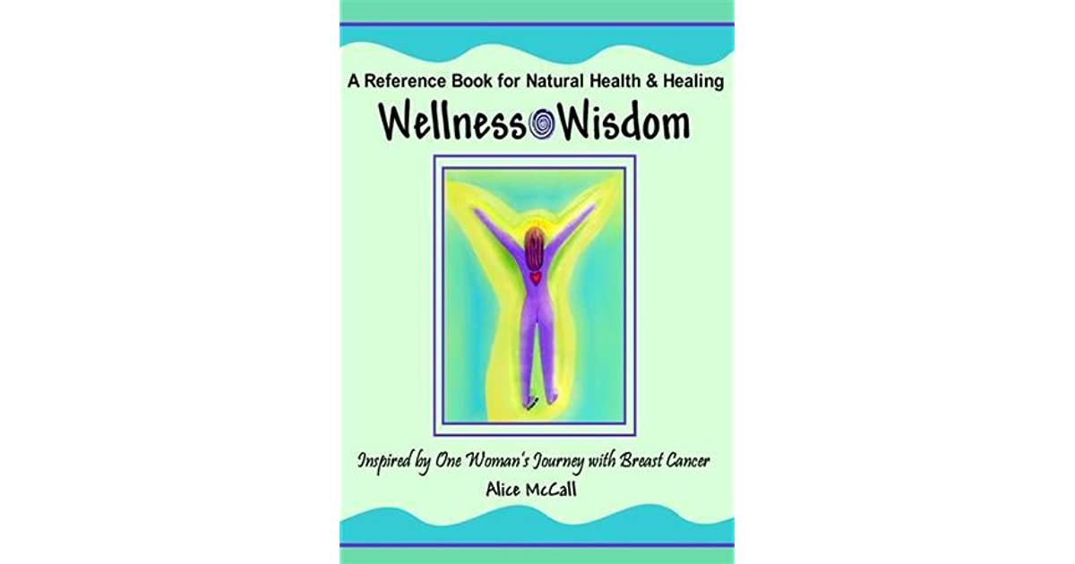 Wellness Wisdom - Inspired by One Woman's Journey with Breast Cancer by  Alice McCall